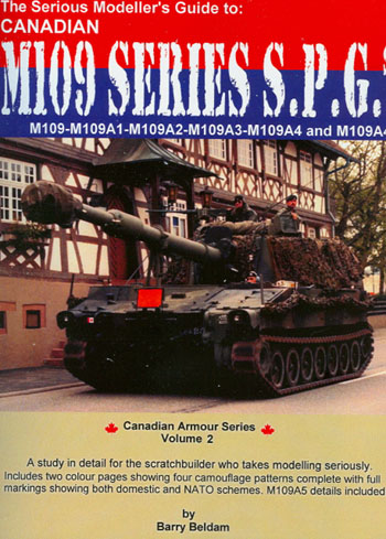 Canadian Armour Series Volume 2: The Serious Modeler's Guide to Canadian M109 Series 155mm Self Propelled Guns